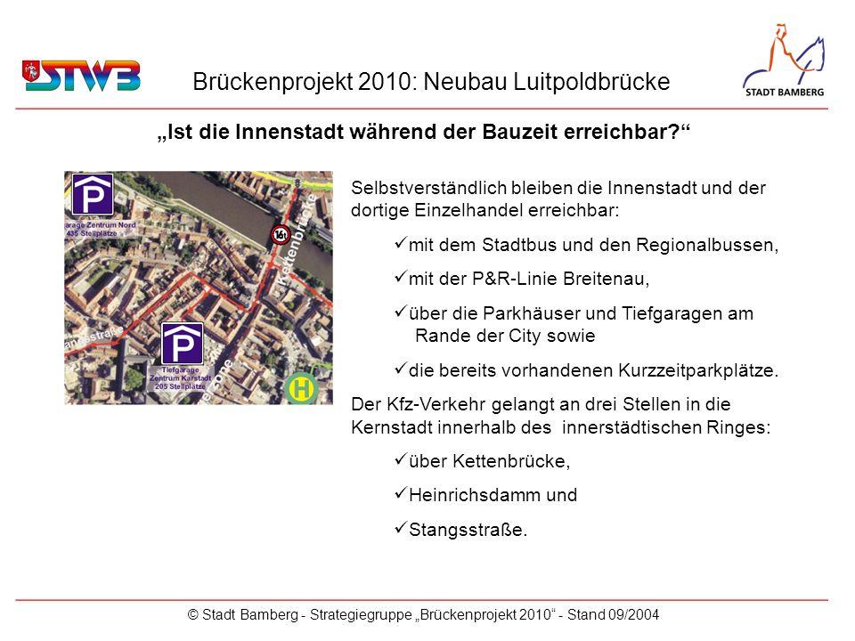 Brückenprojekt 2010: Neubau Luitpoldbrücke © Stadt Bamberg - Strategiegruppe Brückenprojekt 2010 - Stand 09/2004 Selbstverständlich bleiben die Innens