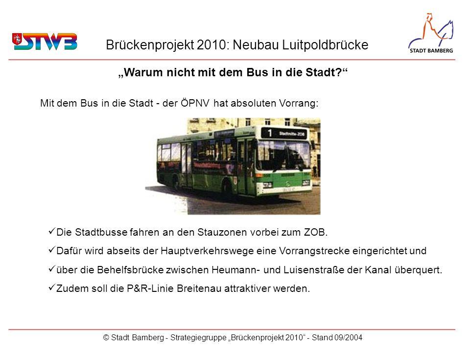 Brückenprojekt 2010: Neubau Luitpoldbrücke © Stadt Bamberg - Strategiegruppe Brückenprojekt 2010 - Stand 09/2004 Mit dem Bus in die Stadt - der ÖPNV h