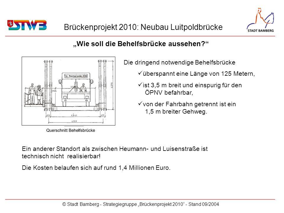 Brückenprojekt 2010: Neubau Luitpoldbrücke © Stadt Bamberg - Strategiegruppe Brückenprojekt 2010 - Stand 09/2004 Die dringend notwendige Behelfsbrücke