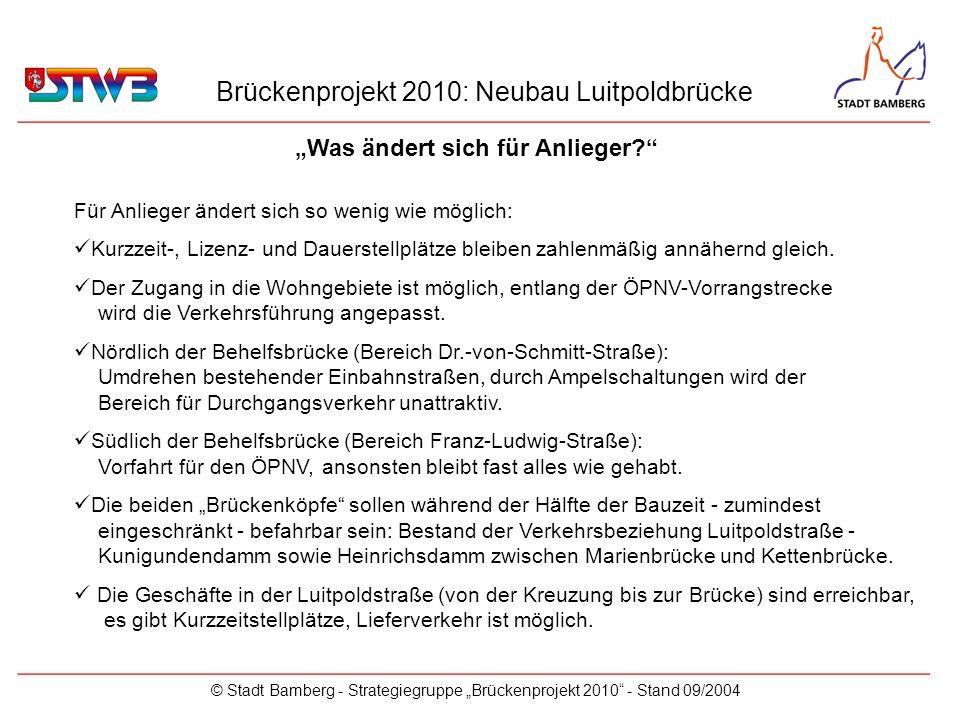 Brückenprojekt 2010: Neubau Luitpoldbrücke © Stadt Bamberg - Strategiegruppe Brückenprojekt 2010 - Stand 09/2004 Für Anlieger ändert sich so wenig wie