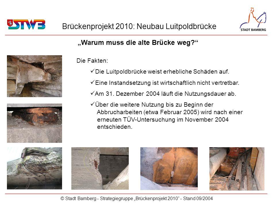 Brückenprojekt 2010: Neubau Luitpoldbrücke © Stadt Bamberg - Strategiegruppe Brückenprojekt 2010 - Stand 09/2004 Die Fakten: Die Luitpoldbrücke weist