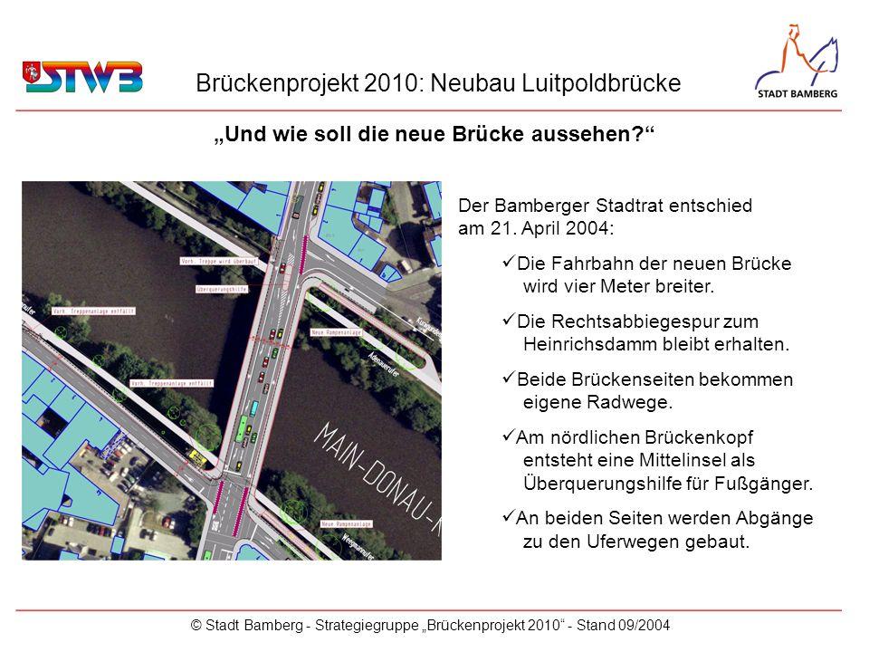 Brückenprojekt 2010: Neubau Luitpoldbrücke © Stadt Bamberg - Strategiegruppe Brückenprojekt 2010 - Stand 09/2004 Der Bamberger Stadtrat entschied am 2