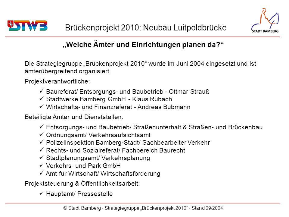 Brückenprojekt 2010: Neubau Luitpoldbrücke © Stadt Bamberg - Strategiegruppe Brückenprojekt 2010 - Stand 09/2004 Welche Ämter und Einrichtungen planen