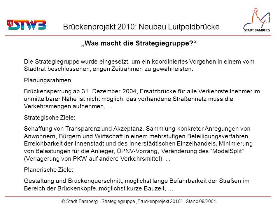 Brückenprojekt 2010: Neubau Luitpoldbrücke © Stadt Bamberg - Strategiegruppe Brückenprojekt 2010 - Stand 09/2004 Die Strategiegruppe wurde eingesetzt,