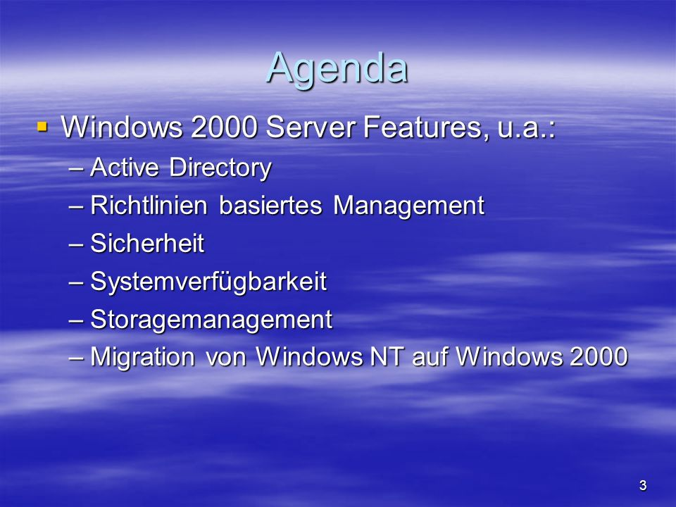 3 Agenda Windows 2000 Server Features, u.a.: Windows 2000 Server Features, u.a.: –Active Directory –Richtlinien basiertes Management –Sicherheit –Syst