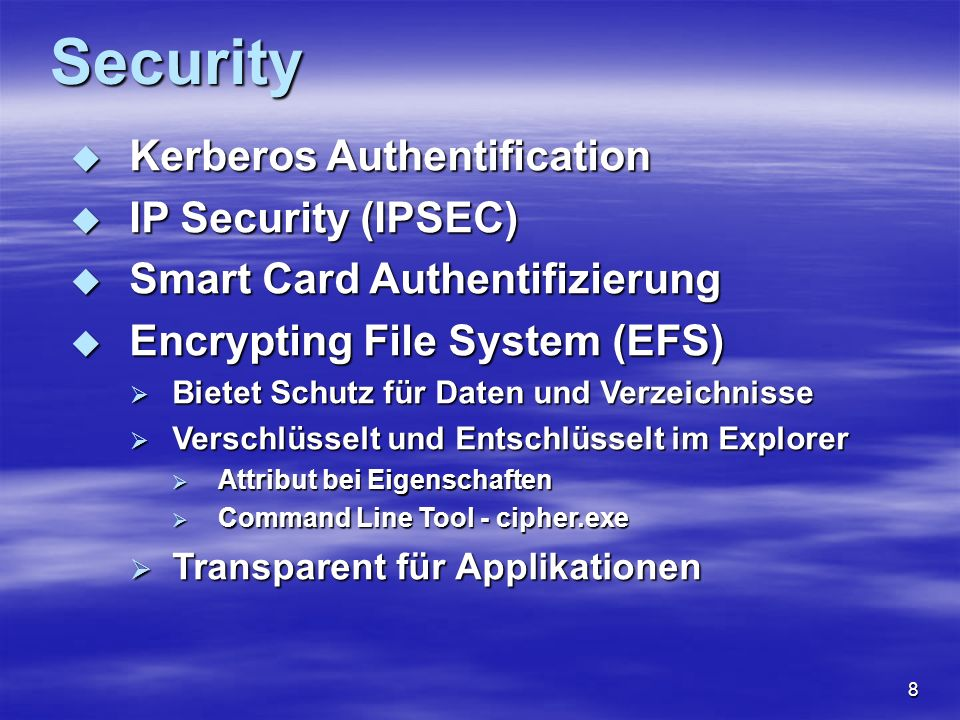 8 Security Kerberos Authentification Kerberos Authentification IP Security (IPSEC) IP Security (IPSEC) Smart Card Authentifizierung Smart Card Authent