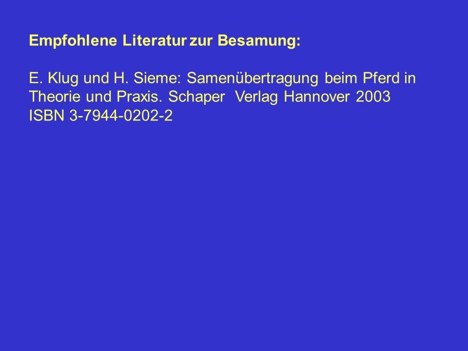 Empfohlene Literatur zur Besamung: E. Klug und H. Sieme: Samenübertragung beim Pferd in Theorie und Praxis. Schaper Verlag Hannover 2003 ISBN 3-7944-0