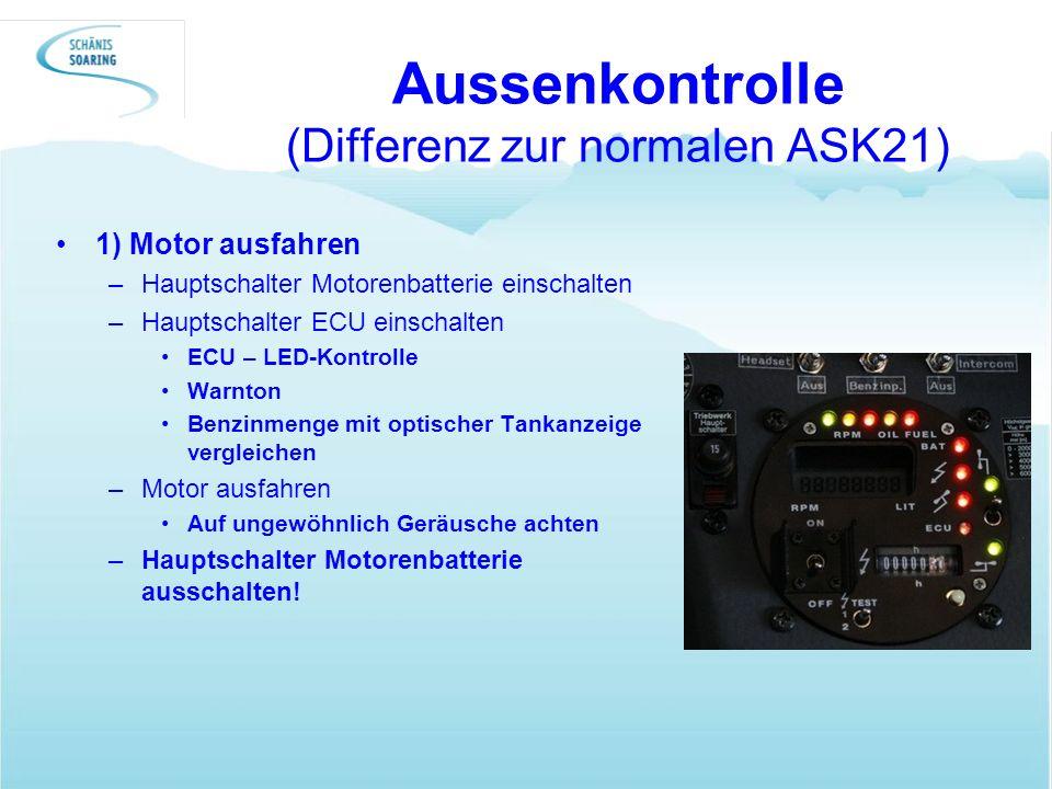 Aussenkontrolle (Differenz zur normalen ASK21) 1) Motor ausfahren –Hauptschalter Motorenbatterie einschalten –Hauptschalter ECU einschalten ECU – LED-