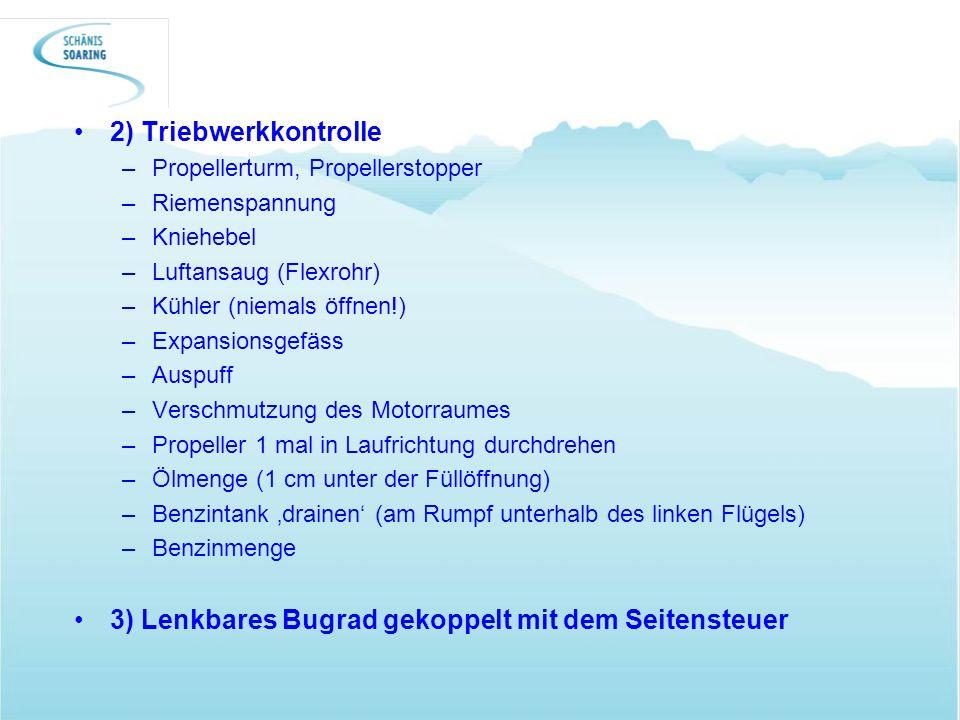 2) Triebwerkkontrolle –Propellerturm, Propellerstopper –Riemenspannung –Kniehebel –Luftansaug (Flexrohr) –Kühler (niemals öffnen!) –Expansionsgefäss –