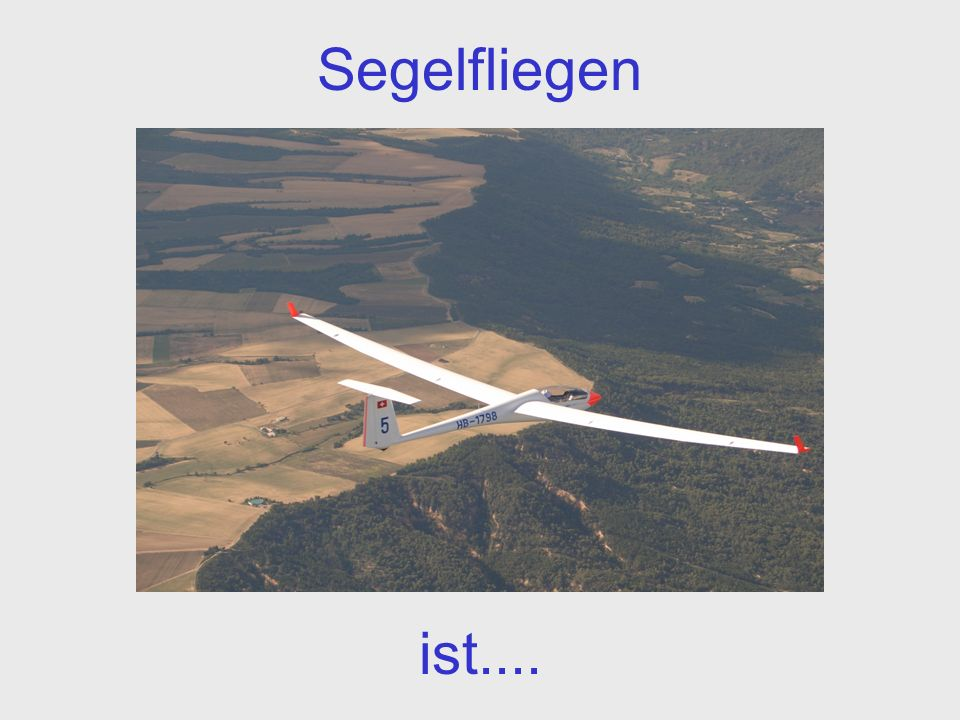 Segelfliegen ist....
