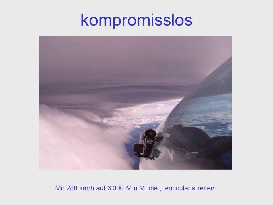 kompromisslos Mit 280 km/h auf 6000 M.ü.M. die Lenticularis reiten.