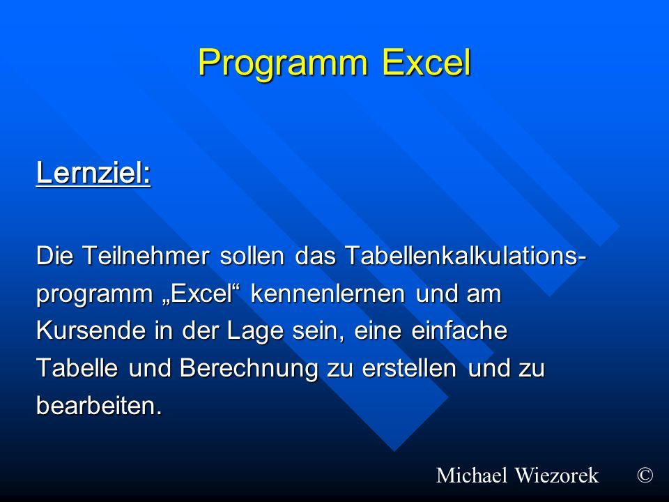 Programm Excel Lernziel: Die Teilnehmer sollen das Tabellenkalkulations- programm Excel kennenlernen und am Kursende in der Lage sein, eine einfache T