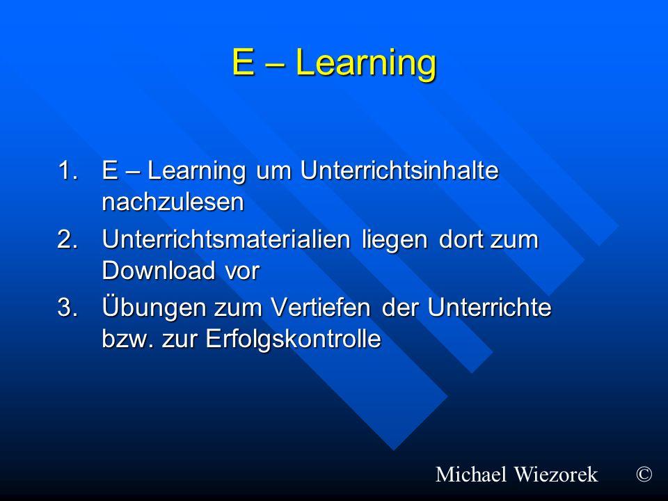 E – Learning 1.E – Learning um Unterrichtsinhalte nachzulesen 2.Unterrichtsmaterialien liegen dort zum Download vor 3.Übungen zum Vertiefen der Unterr