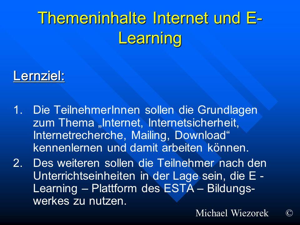 Themeninhalte Internet und E- Learning Lernziel: 1. 1.Die TeilnehmerInnen sollen die Grundlagen zum Thema Internet, Internetsicherheit, Internetrecher