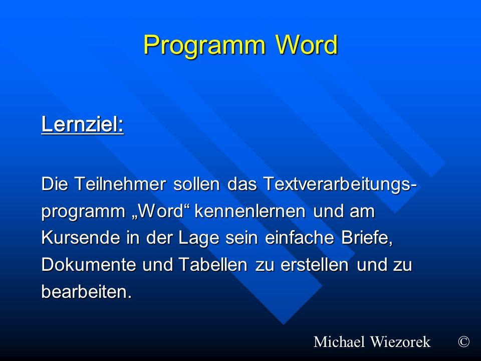 Programm Word Lernziel: Die Teilnehmer sollen das Textverarbeitungs- programm Word kennenlernen und am Kursende in der Lage sein einfache Briefe, Doku