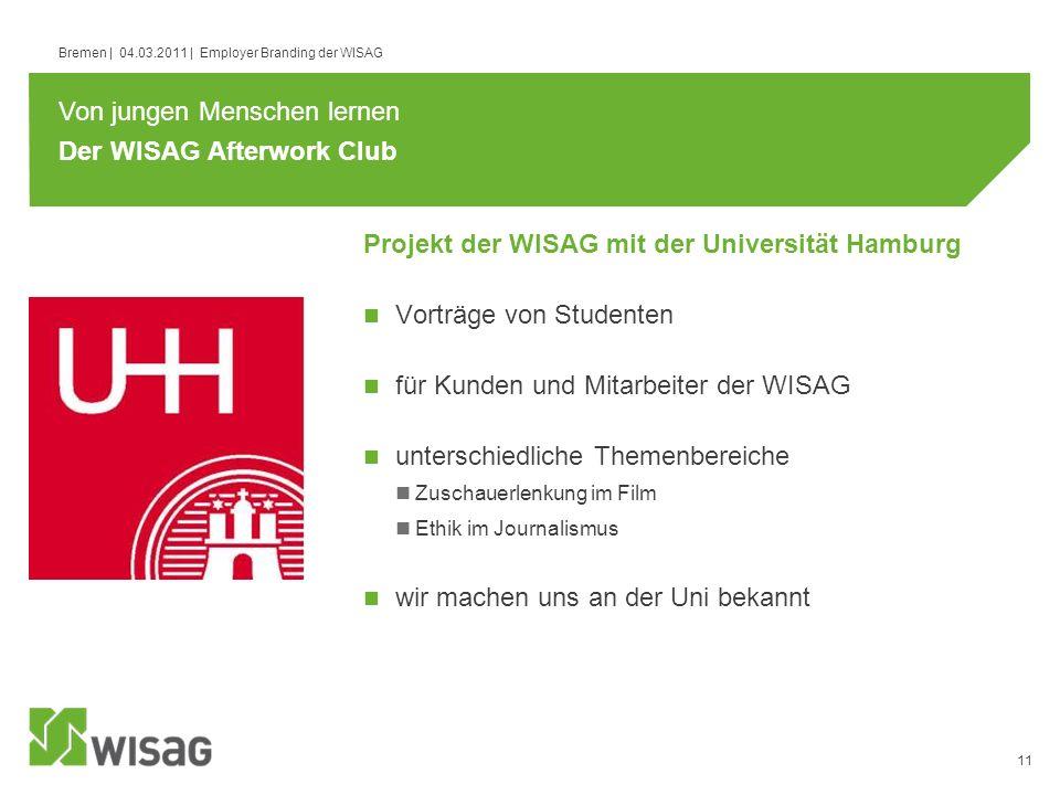 11 Bremen | 04.03.2011 | Employer Branding der WISAG Der WISAG Afterwork Club Von jungen Menschen lernen Vorträge von Studenten für Kunden und Mitarbe