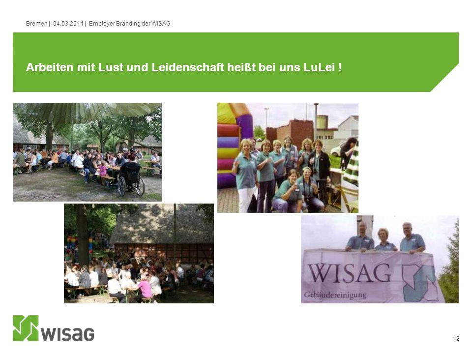 12 Bremen | 04.03.2011 | Employer Branding der WISAG Arbeiten mit Lust und Leidenschaft heißt bei uns LuLei !