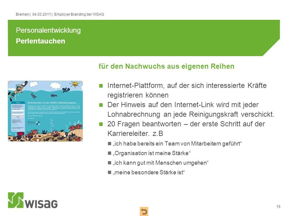 15 Bremen | 04.03.2011 | Employer Branding der WISAG Perlentauchen Internet-Plattform, auf der sich interessierte Kräfte registrieren können Der Hinwe