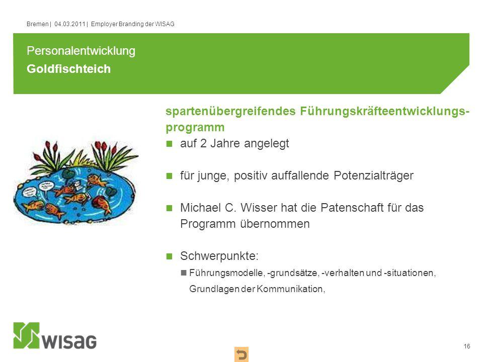 16 Bremen | 04.03.2011 | Employer Branding der WISAG Goldfischteich auf 2 Jahre angelegt für junge, positiv auffallende Potenzialträger Michael C. Wis