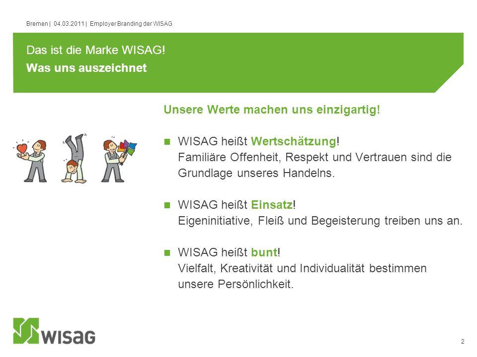 2 Bremen | 04.03.2011 | Employer Branding der WISAG Was uns auszeichnet WISAG heißt Wertschätzung! Familiäre Offenheit, Respekt und Vertrauen sind die