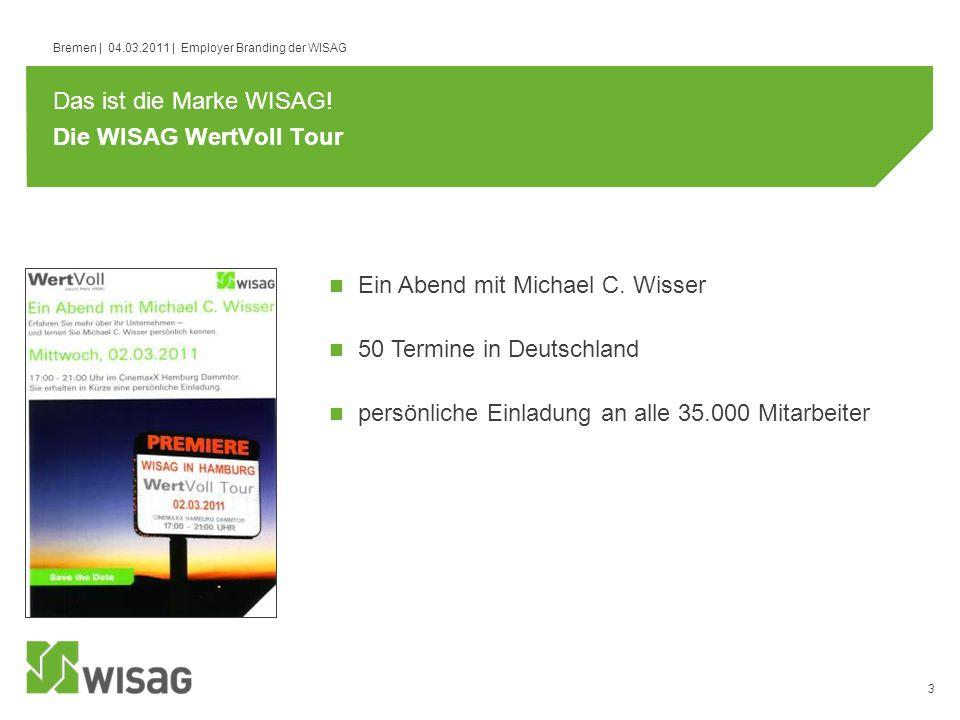3 Bremen | 04.03.2011 | Employer Branding der WISAG Die WISAG WertVoll Tour Das ist die Marke WISAG! Ein Abend mit Michael C. Wisser 50 Termine in Deu