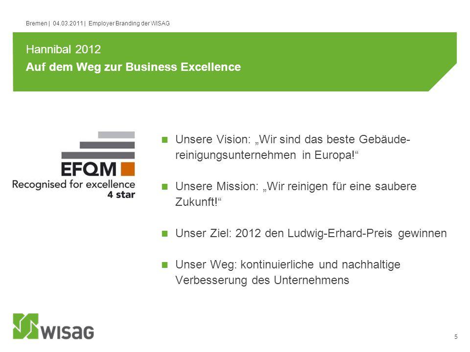 5 Bremen | 04.03.2011 | Employer Branding der WISAG Auf dem Weg zur Business Excellence Unsere Vision: Wir sind das beste Gebäude- reinigungsunternehm