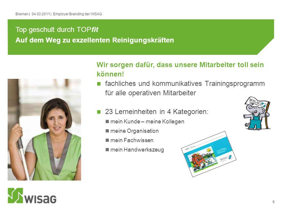 6 Bremen | 04.03.2011 | Employer Branding der WISAG Auf dem Weg zu exzellenten Reinigungskräften fachliches und kommunikatives Trainingsprogramm für a