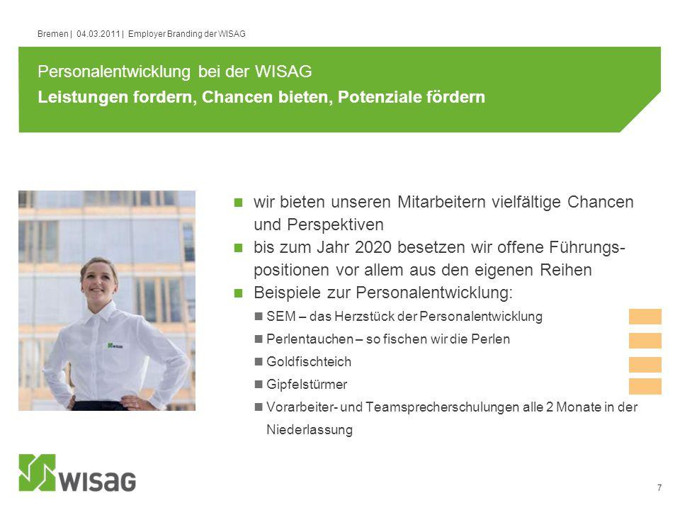 7 Bremen | 04.03.2011 | Employer Branding der WISAG Leistungen fordern, Chancen bieten, Potenziale fördern wir bieten unseren Mitarbeitern vielfältige