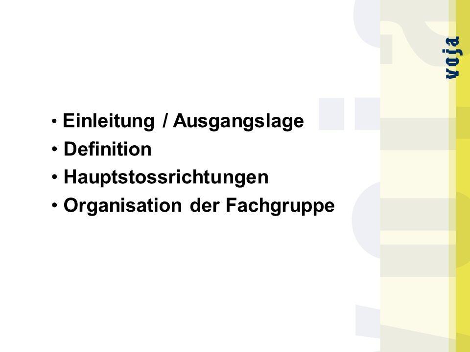 Einleitung / Ausgangslage Definition Hauptstossrichtungen Organisation der Fachgruppe