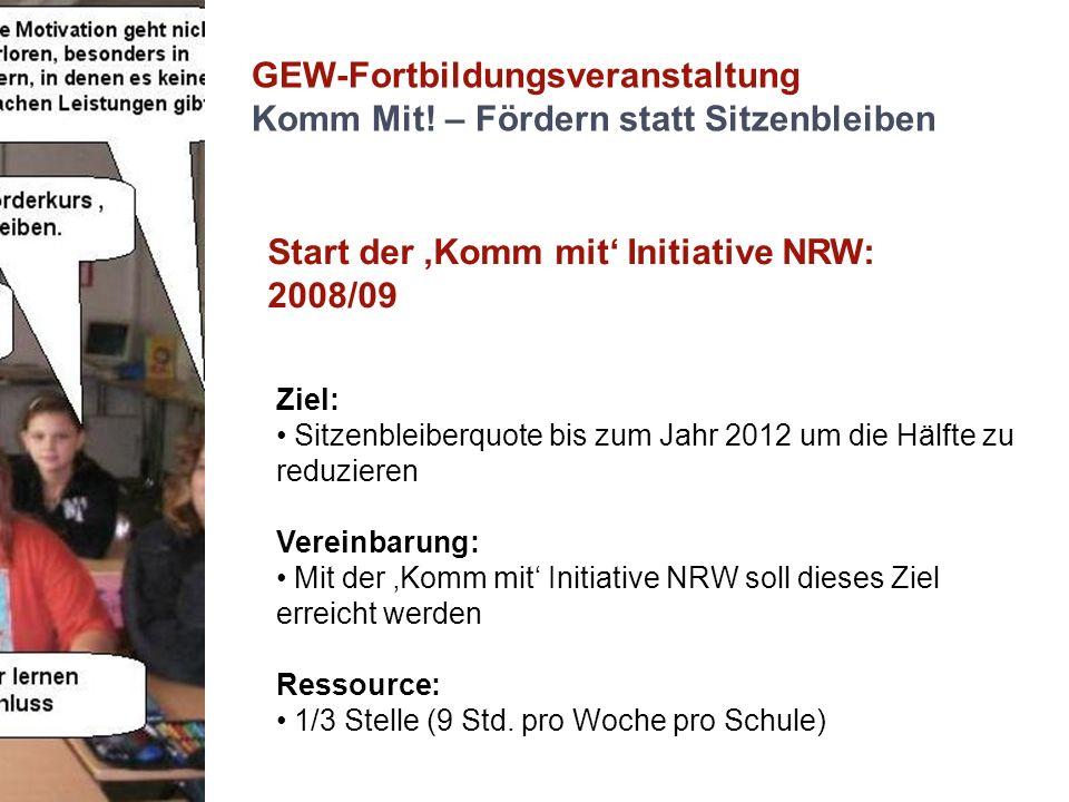 GEW-Fortbildungsveranstaltung Komm Mit! – Fördern statt Sitzenbleiben Start der Komm mit Initiative NRW: 2008/09 Ziel: Sitzenbleiberquote bis zum Jahr