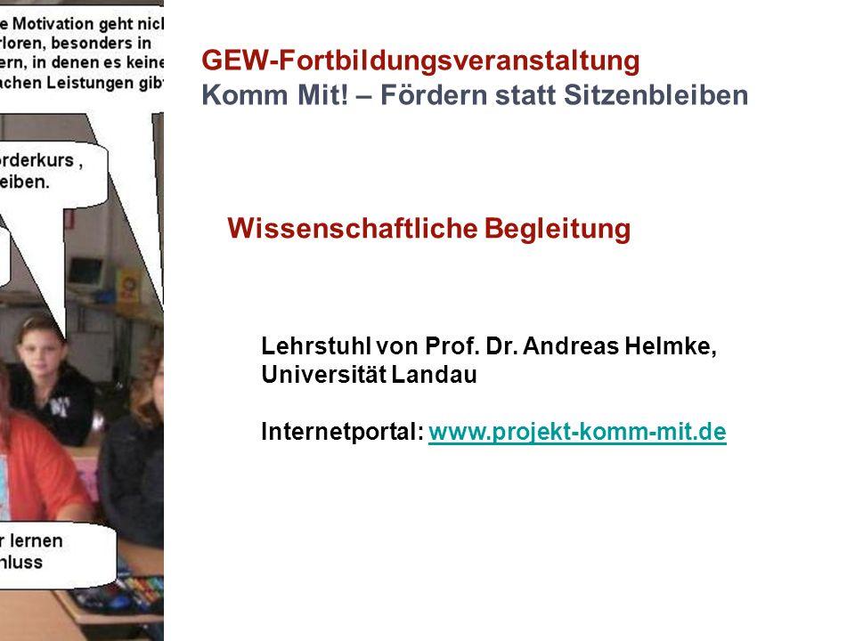 GEW-Fortbildungsveranstaltung Komm Mit! – Fördern statt Sitzenbleiben Wissenschaftliche Begleitung Lehrstuhl von Prof. Dr. Andreas Helmke, Universität