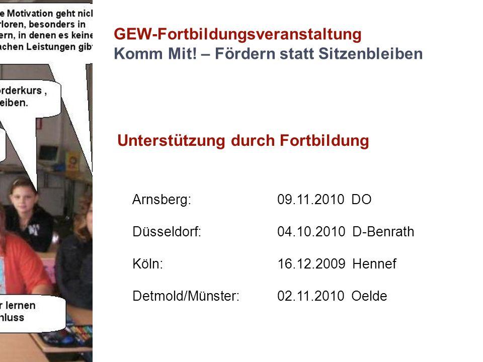 GEW-Fortbildungsveranstaltung Komm Mit! – Fördern statt Sitzenbleiben Unterstützung durch Fortbildung Arnsberg: 09.11.2010 DO Düsseldorf: 04.10.2010 D