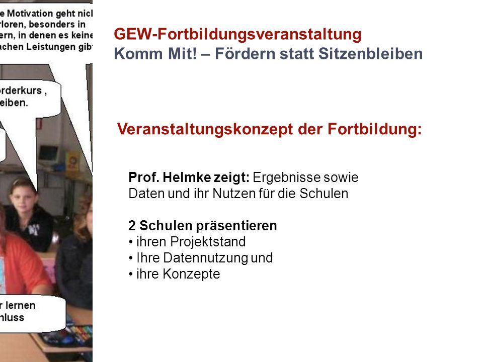 GEW-Fortbildungsveranstaltung Komm Mit! – Fördern statt Sitzenbleiben Veranstaltungskonzept der Fortbildung: Prof. Helmke zeigt: Ergebnisse sowie Date