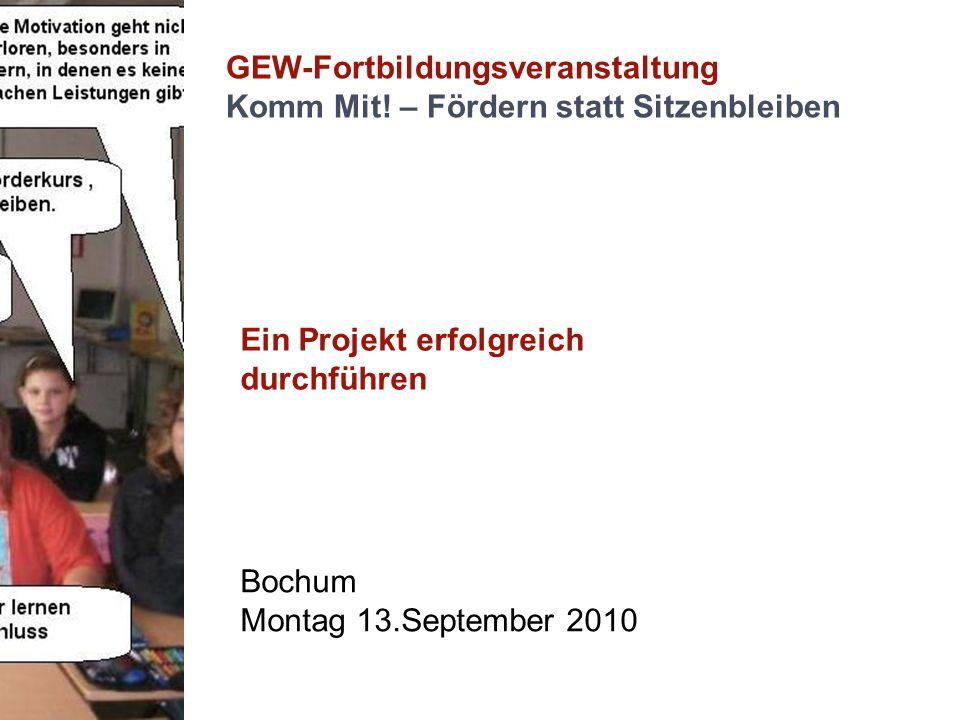 GEW-Fortbildungsveranstaltung Komm Mit! – Fördern statt Sitzenbleiben Ein Projekt erfolgreich durchführen Bochum Montag 13.September 2010