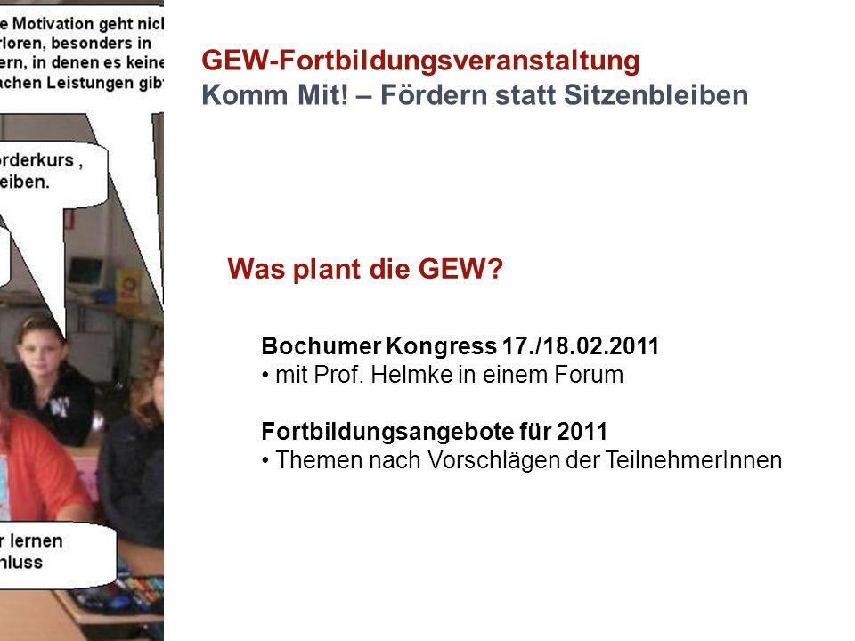 GEW-Fortbildungsveranstaltung Komm Mit! – Fördern statt Sitzenbleiben Was plant die GEW? Bochumer Kongress 17./18.02.2011 mit Prof. Helmke in einem Fo
