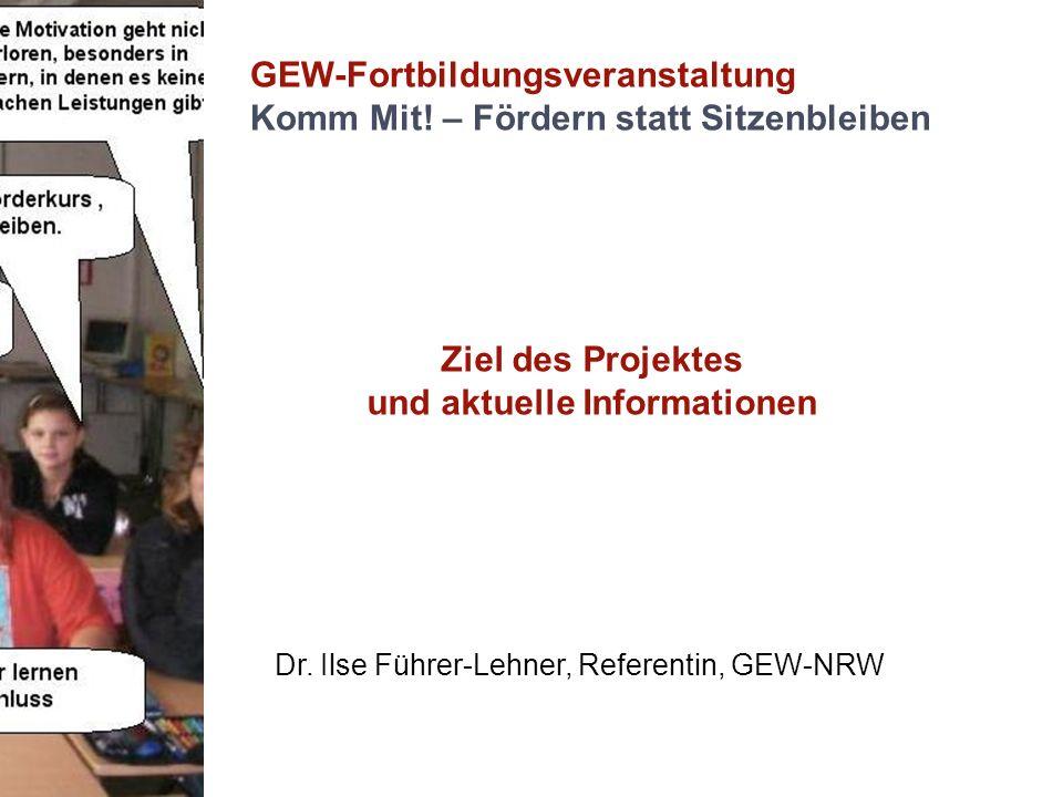 GEW-Fortbildungsveranstaltung Komm Mit! – Fördern statt Sitzenbleiben Ziel des Projektes und aktuelle Informationen Dr. Ilse Führer-Lehner, Referentin