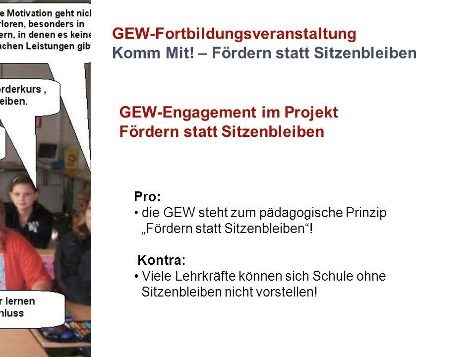 GEW-Fortbildungsveranstaltung Komm Mit! – Fördern statt Sitzenbleiben GEW-Engagement im Projekt Fördern statt Sitzenbleiben Pro: die GEW steht zum päd