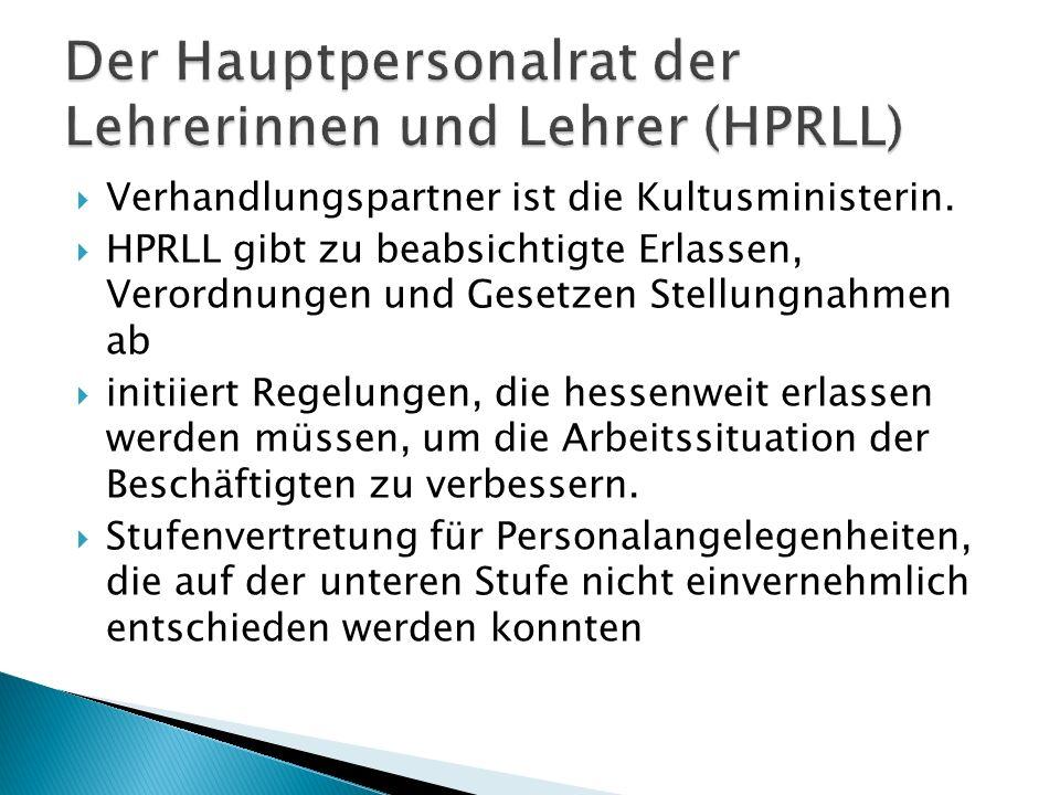 Verhandlungspartner ist die Kultusministerin. HPRLL gibt zu beabsichtigte Erlassen, Verordnungen und Gesetzen Stellungnahmen ab initiiert Regelungen,