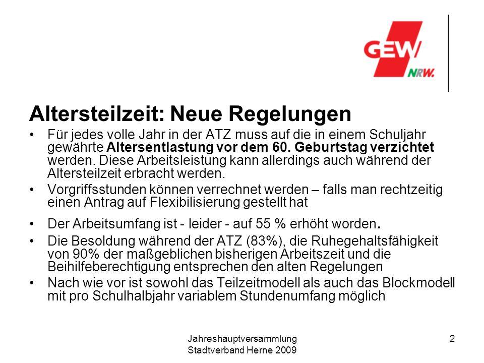 Jahreshauptversammlung Stadtverband Herne 2009 3 Altersteilzeit :neue Regelungen Der Antrag muss jeweils ein halbes Jahr vor dem Beginn der ATZ gestellt werden.