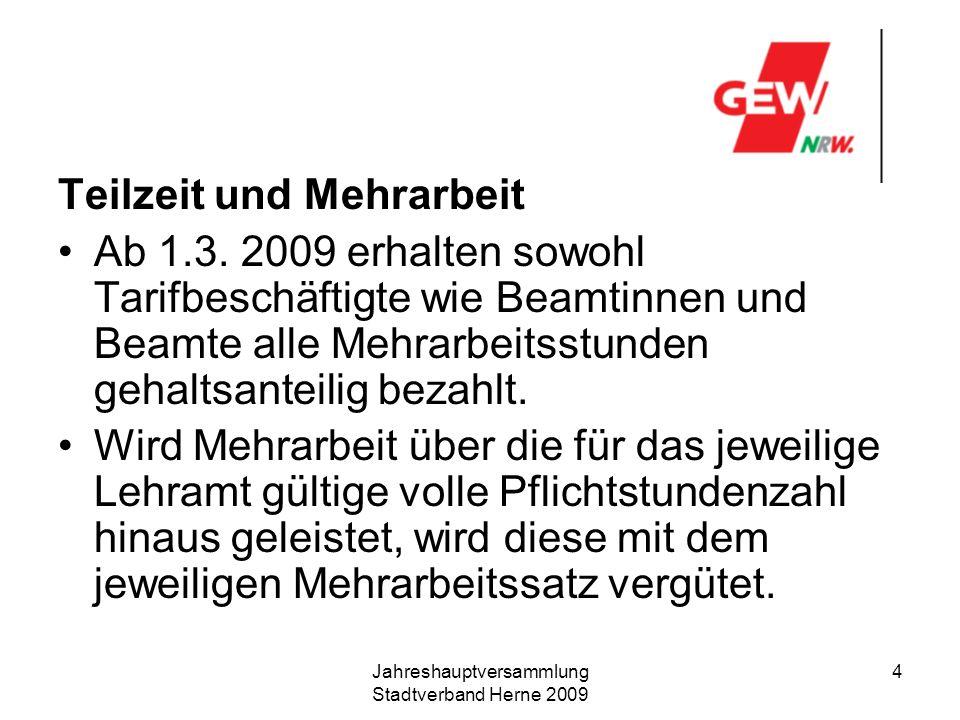 Jahreshauptversammlung Stadtverband Herne 2009 4 Teilzeit und Mehrarbeit Ab 1.3. 2009 erhalten sowohl Tarifbeschäftigte wie Beamtinnen und Beamte alle