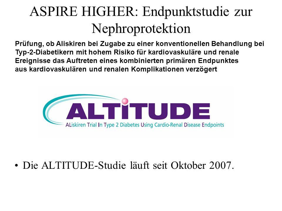 ASPIRE HIGHER: Endpunktstudie zur Nephroprotektion Die ALTITUDE-Studie läuft seit Oktober 2007. Prüfung, ob Aliskiren bei Zugabe zu einer konventionel
