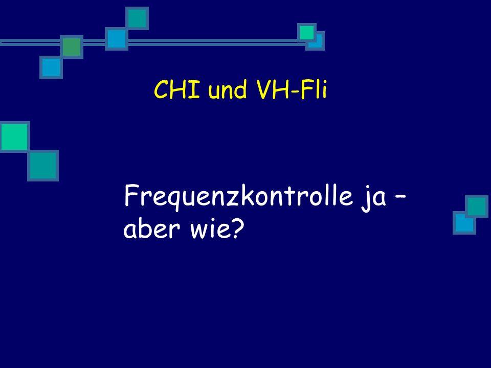 CHI und VH-Fli Frequenzkontrolle ja – aber wie?