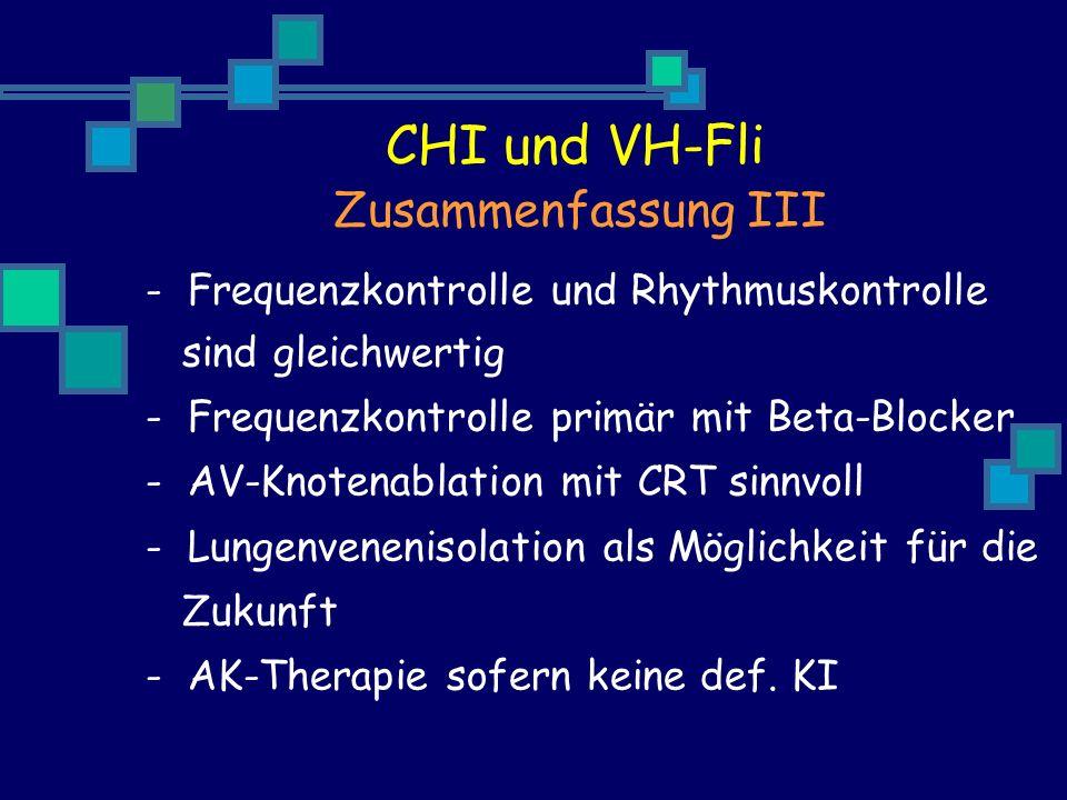 - Frequenzkontrolle und Rhythmuskontrolle sind gleichwertig - Frequenzkontrolle primär mit Beta-Blocker - AV-Knotenablation mit CRT sinnvoll - Lungenvenenisolation als Möglichkeit für die Zukunft - AK-Therapie sofern keine def.