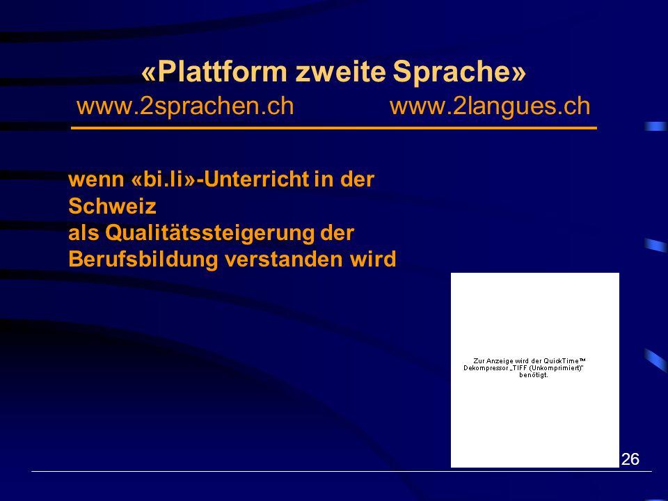 26 «Plattform zweite Sprache» www.2sprachen.ch www.2langues.ch wenn «bi.li»-Unterricht in der Schweiz als Qualitätssteigerung der Berufsbildung verstanden wird