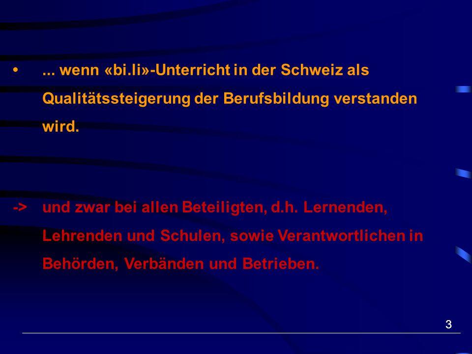 3... wenn «bi.li»-Unterricht in der Schweiz als Qualitätssteigerung der Berufsbildung verstanden wird. ->und zwar bei allen Beteiligten, d.h. Lernende
