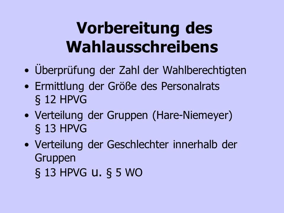 Vorbereitung des Wahlausschreibens Überprüfung der Zahl der Wahlberechtigten Ermittlung der Größe des Personalrats § 12 HPVG Verteilung der Gruppen (Hare-Niemeyer) § 13 HPVG Verteilung der Geschlechter innerhalb der Gruppen § 13 HPVG u.