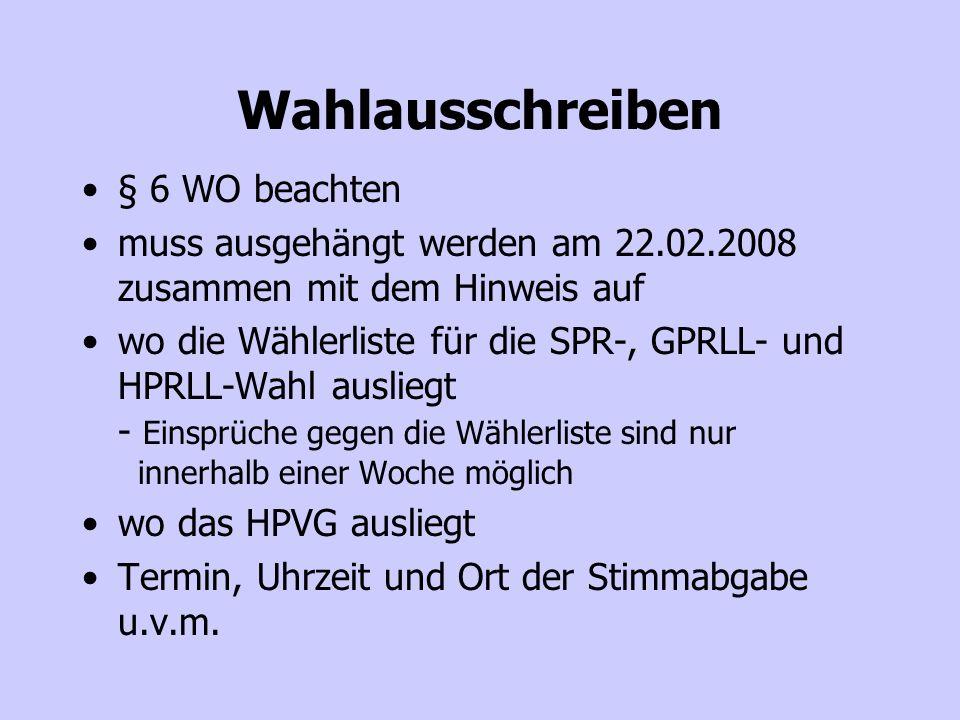 Wahlausschreiben § 6 WO beachten muss ausgehängt werden am 22.02.2008 zusammen mit dem Hinweis auf wo die Wählerliste für die SPR-, GPRLL- und HPRLL-Wahl ausliegt - Einsprüche gegen die Wählerliste sind nur innerhalb einer Woche möglich wo das HPVG ausliegt Termin, Uhrzeit und Ort der Stimmabgabe u.v.m.