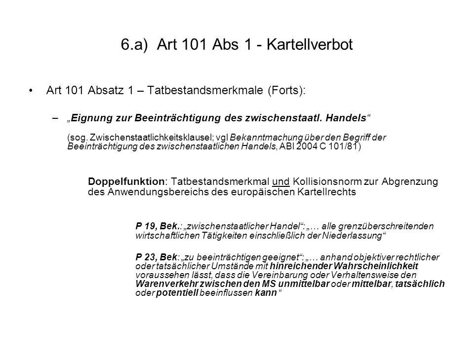 6.a) Art 101 Abs 1 - Kartellverbot Art 101 Absatz 1 – Tatbestandsmerkmale (Forts): –Eignung zur Beeinträchtigung des zwischenstaatl. Handels (sog. Zwi