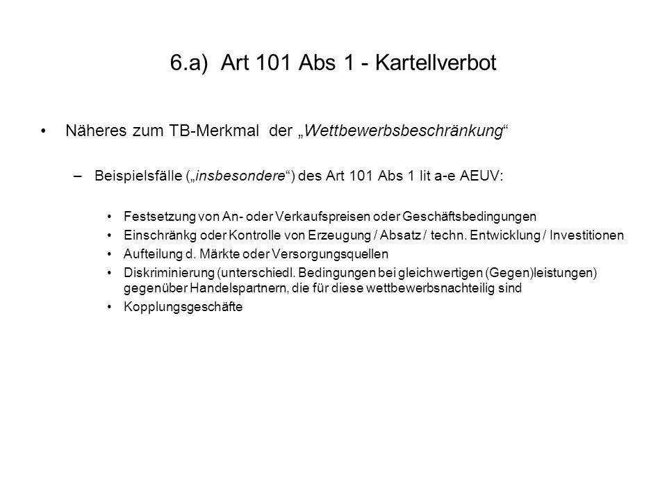 6.a) Art 101 Abs 1 - Kartellverbot Näheres zum TB-Merkmal der Wettbewerbsbeschränkung –Beispielsfälle (insbesondere) des Art 101 Abs 1 lit a-e AEUV: F