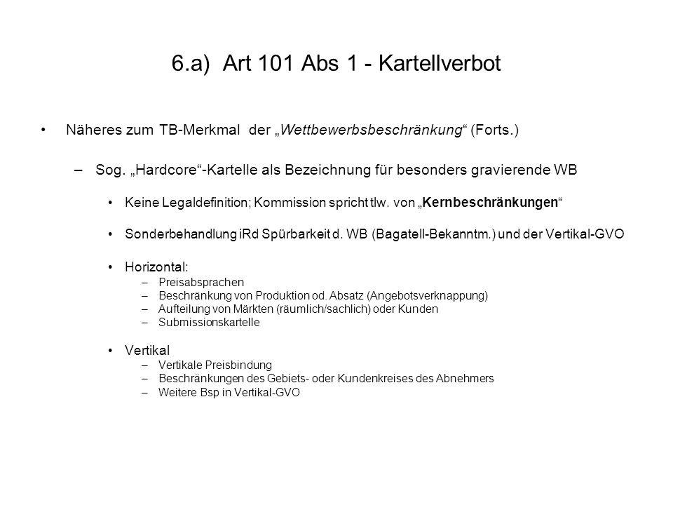 6.a) Art 101 Abs 1 - Kartellverbot Näheres zum TB-Merkmal der Wettbewerbsbeschränkung (Forts.) –Sog. Hardcore-Kartelle als Bezeichnung für besonders g